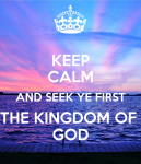 keep-calm-and-seek-ye-first-the-kingdom-of-god-5